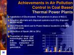 achievements in air pollution control in coal based thermal power plants