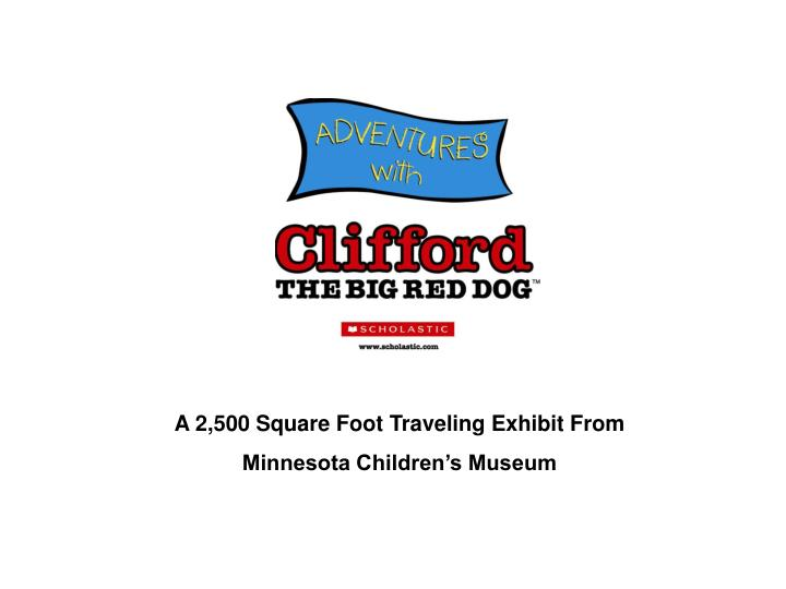 A 2,500 Square Foot Traveling Exhibit From