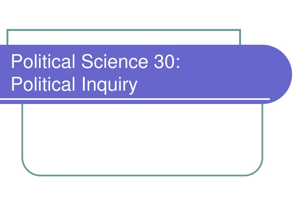 political science 30 political inquiry l.