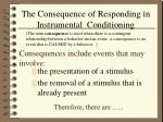 the consequence of responding in instrumental conditioning