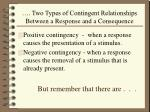 two types of contingent relationships between a response and a consequence