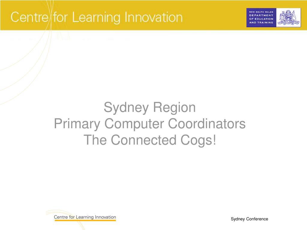 sydney region primary computer coordinators the connected cogs l.