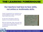 our teachers had face to face skills not online or multimedia skills
