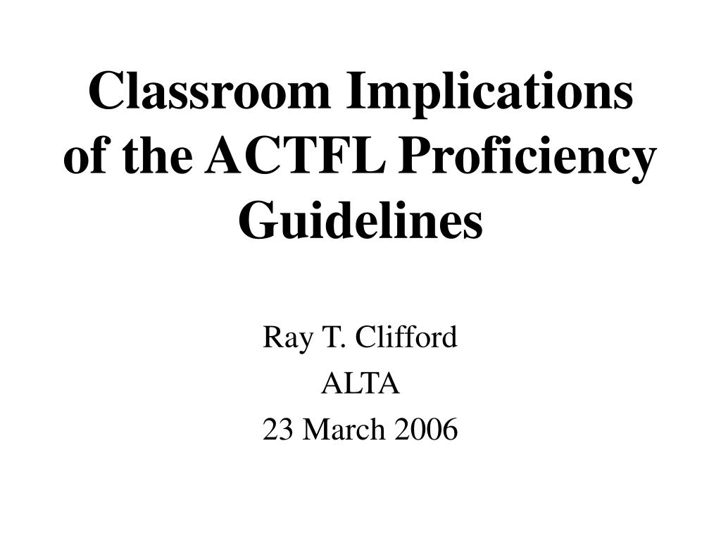 classroom implications of the actfl proficiency guidelines l.