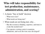 who will take responsibility for test production maintenance administration and scoring