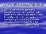 so who are vulnerable witnesses