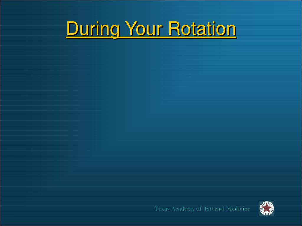 During Your Rotation