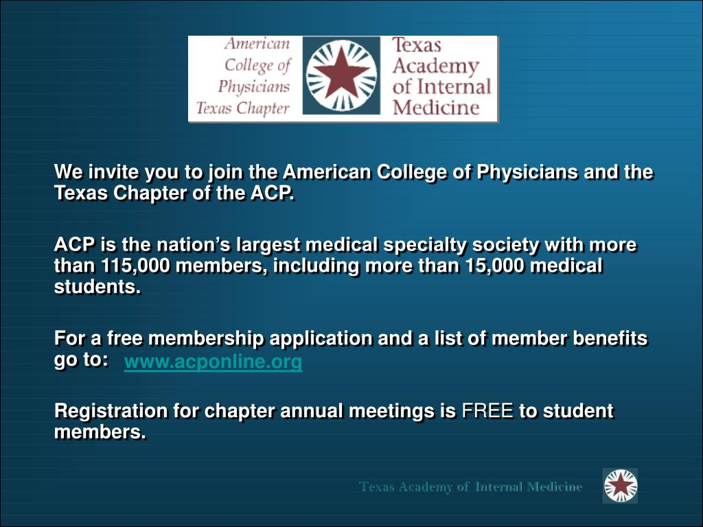 We invite you to join the American College of Physicians and the Texas Chapter of the ACP.