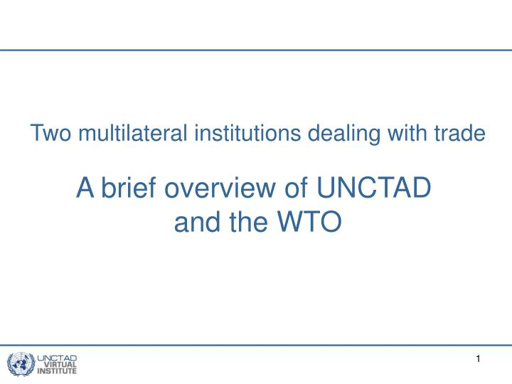 Two multilateral institutions dealing with trade