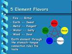 5 element flavors