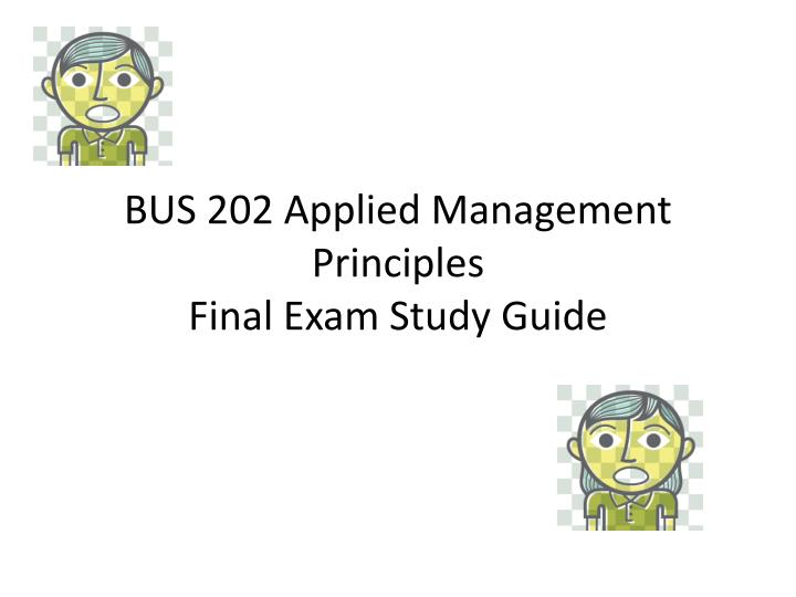 bus 202 applied management principles final exam study guide n.