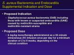 s aureus bacteremia and endocarditis supplemental indication and dose