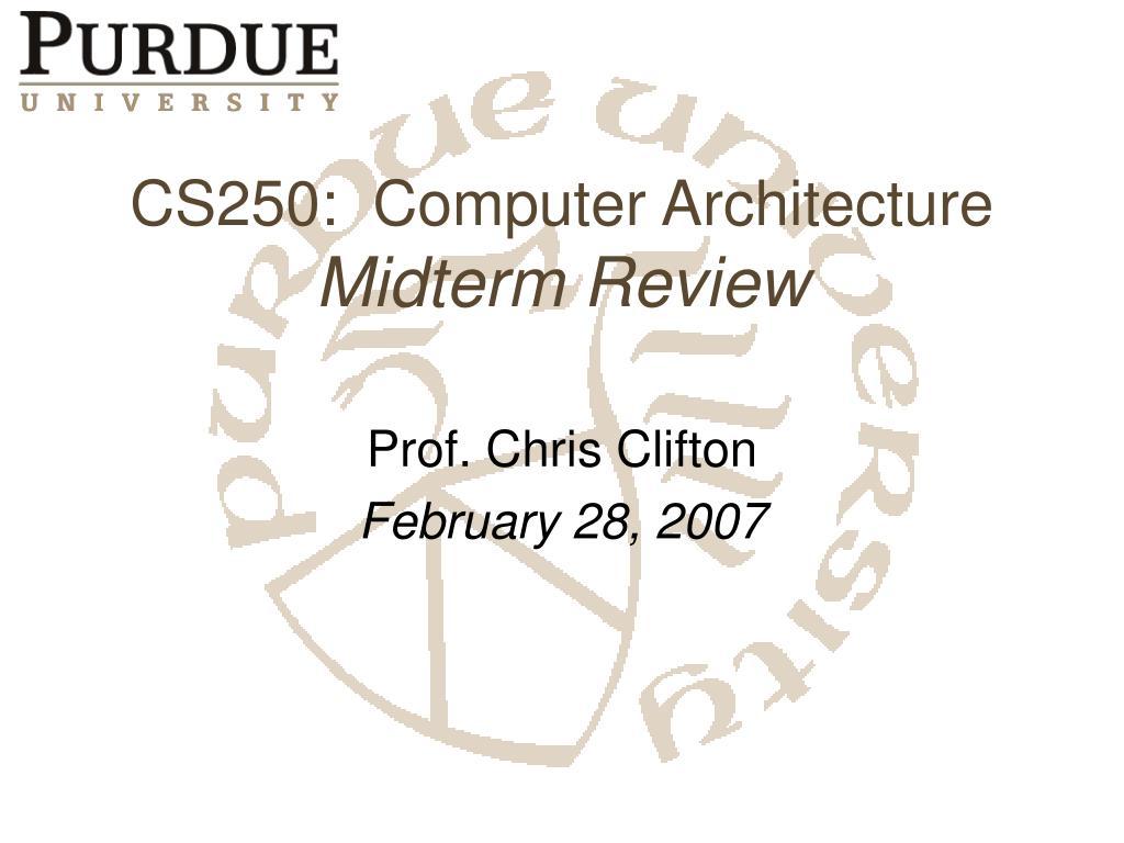 cs250 computer architecture midterm review l.