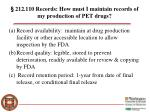 212 110 records how must i maintain records of my production of pet drugs