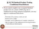 212 70 finished product testing conditional final release