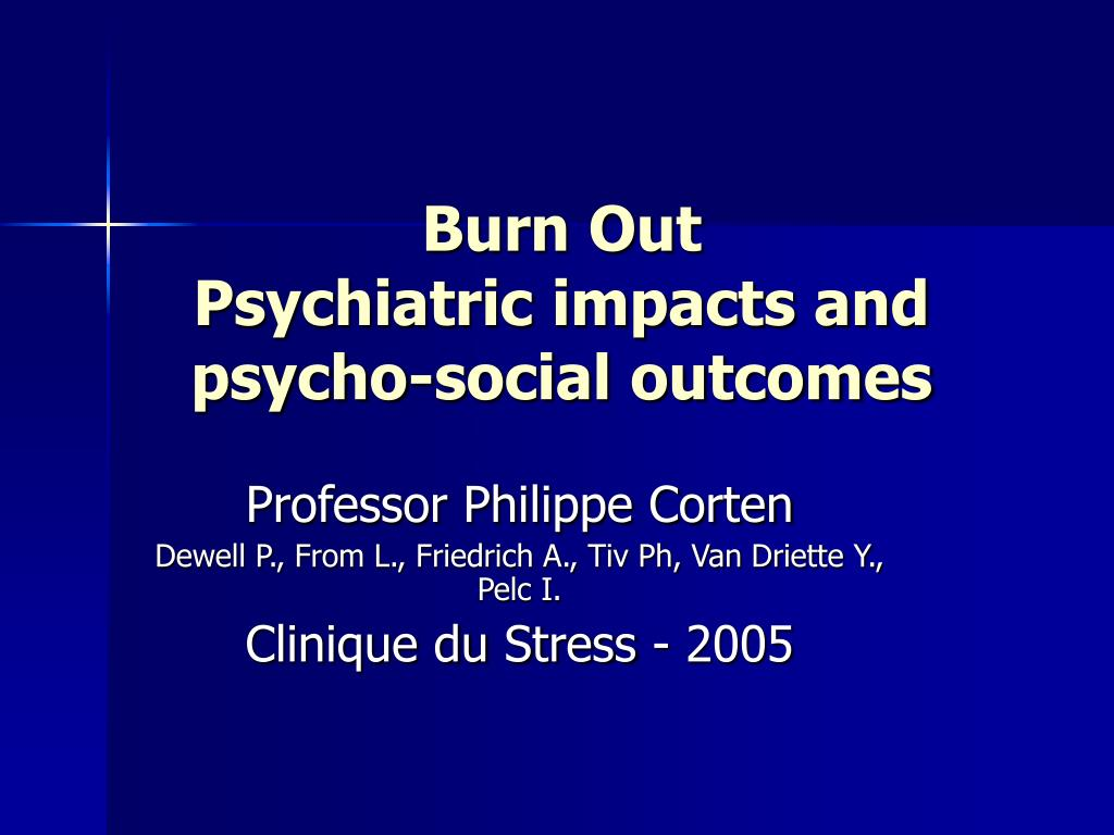 burn out psychiatric impacts and psycho social outcomes l.