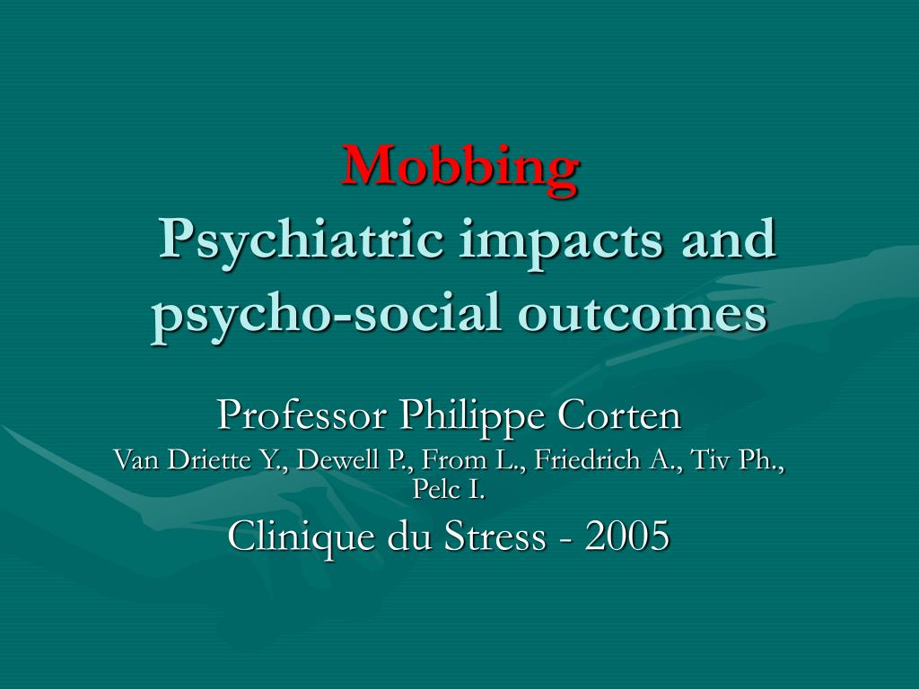 mobbing psychiatric impacts and psycho social outcomes l.