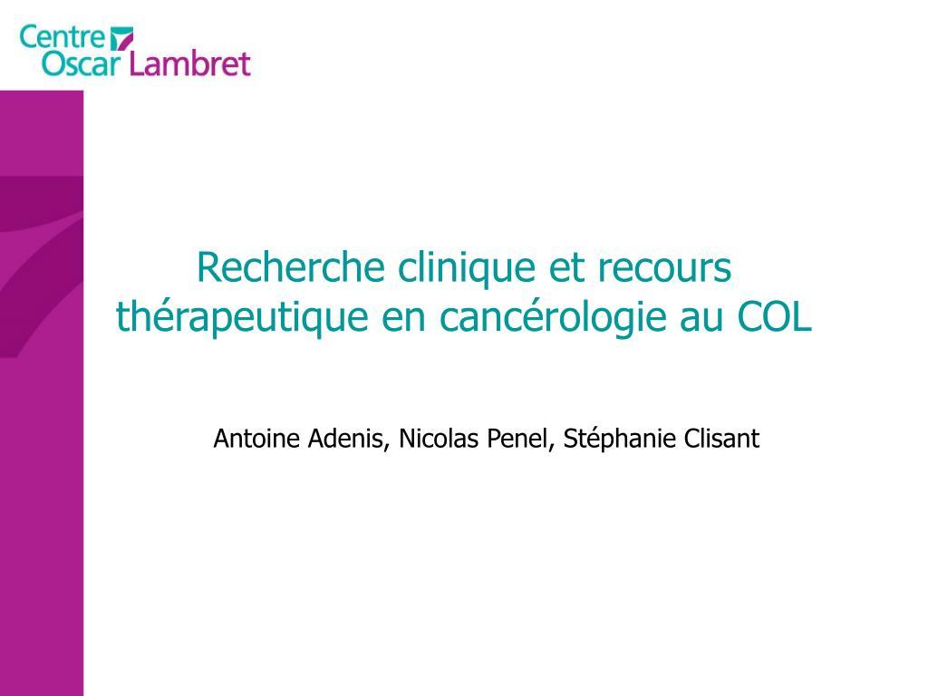 recherche clinique et recours th rapeutique en canc rologie au col l.