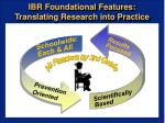 ibr foundational features translating research into practice