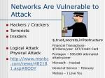 networks are vulnerable to attack