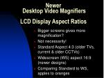 newer desktop video magnifiers lcd display aspect ratios