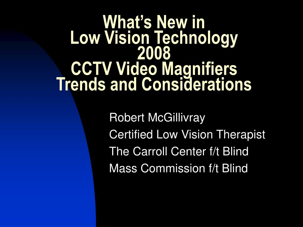 what s new in low vision technology 2008 cctv video magnifiers trends and considerations l.
