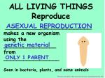 all living things reproduce9