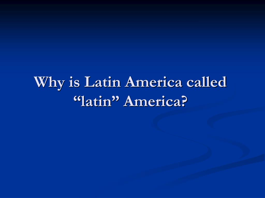 why is latin america called latin america l.