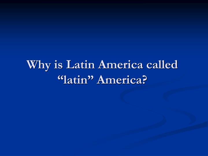 why is latin america called latin america n.