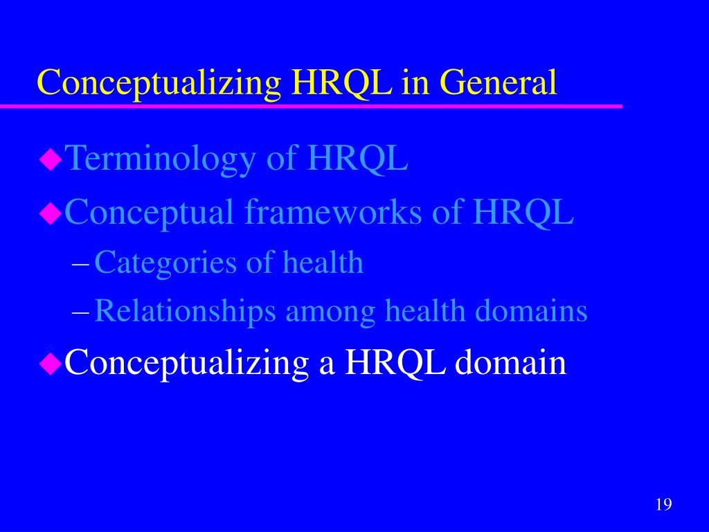 Conceptualizing HRQL in General