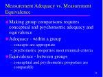 measurement adequacy vs measurement equivalence