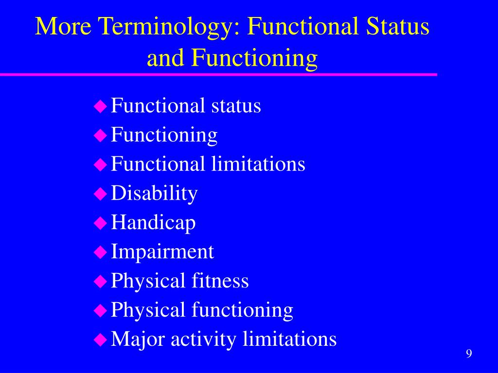 More Terminology: Functional Status and Functioning