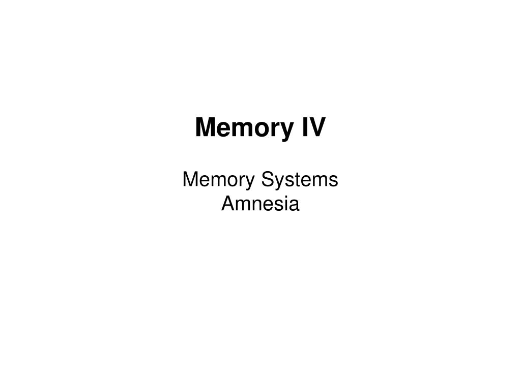 memory iv memory systems amnesia l.