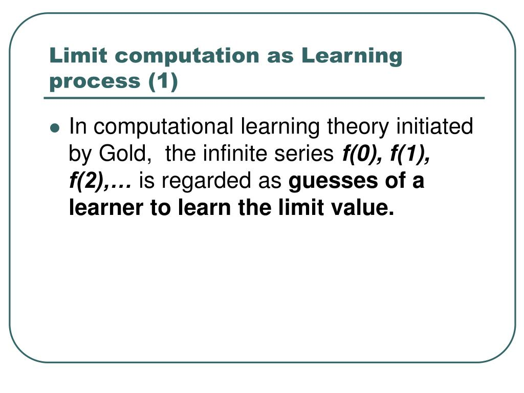 Limit computation as Learning process (1)