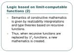 logic based on limit computable functions 2