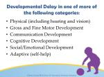 developmental delay in one of more of the following categories