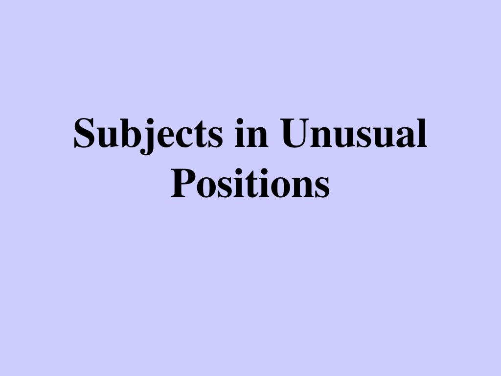 subjects in unusual positions l.