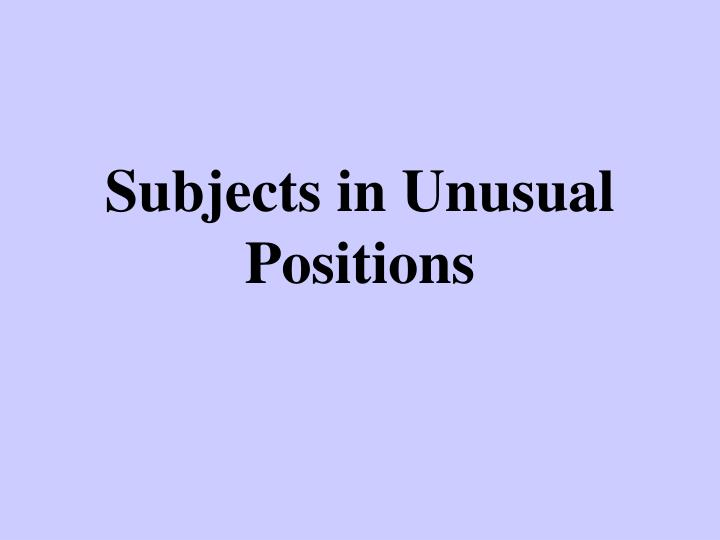 subjects in unusual positions n.