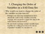 3 changing the order of variables in a sas data set