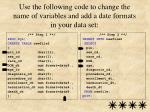 use the following code to change the name of variables and add a date formats in your data set
