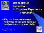 orchestrated immersion in complex experience instruction