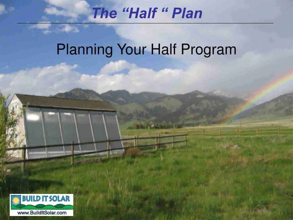 "The ""Half "" Plan"