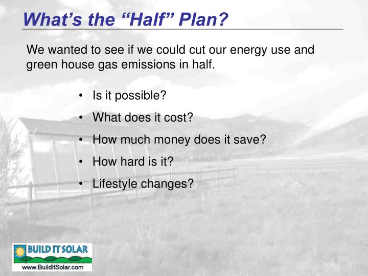 What s the half plan