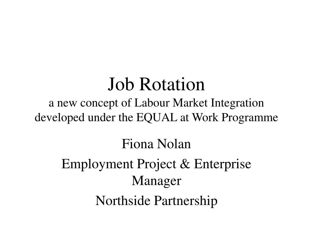 job rotation a new concept of labour market integration developed under the equal at work programme l.