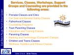 services classes workshops support groups and counseling are provided in the following areas