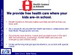 we provide free health care where your kids are in school