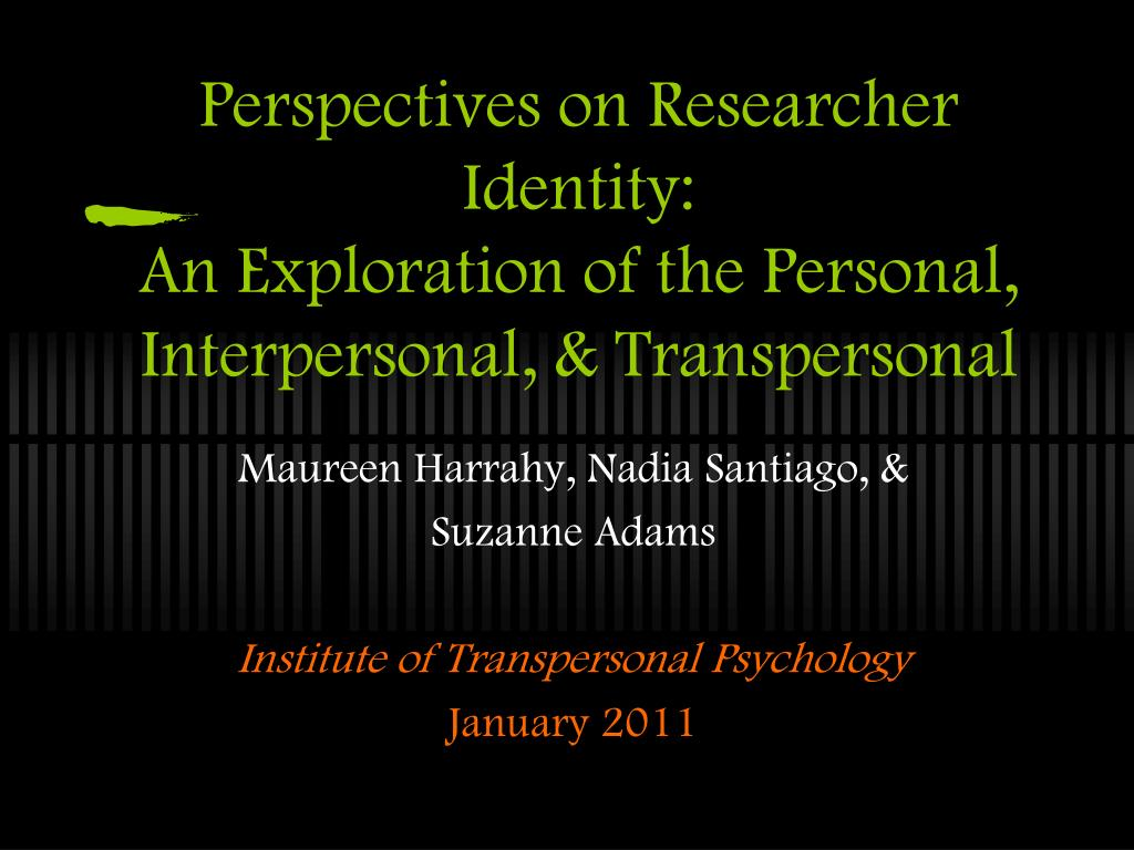 perspectives on researcher identity an exploration of the personal interpersonal transpersonal l.