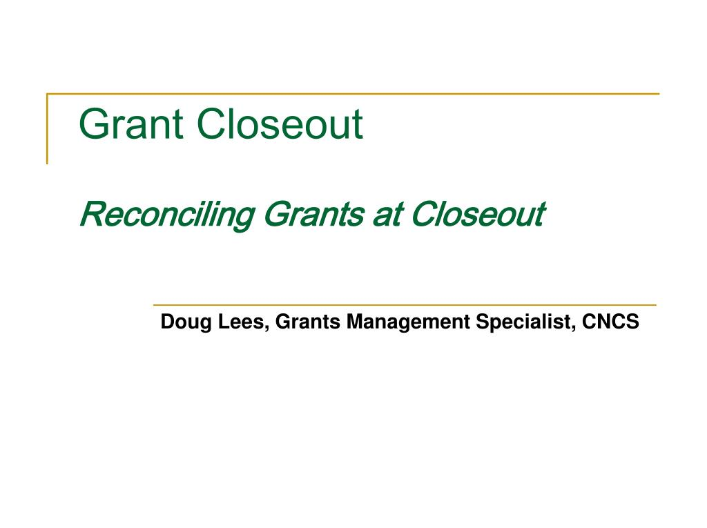 grant closeout reconciling grants at closeout l.