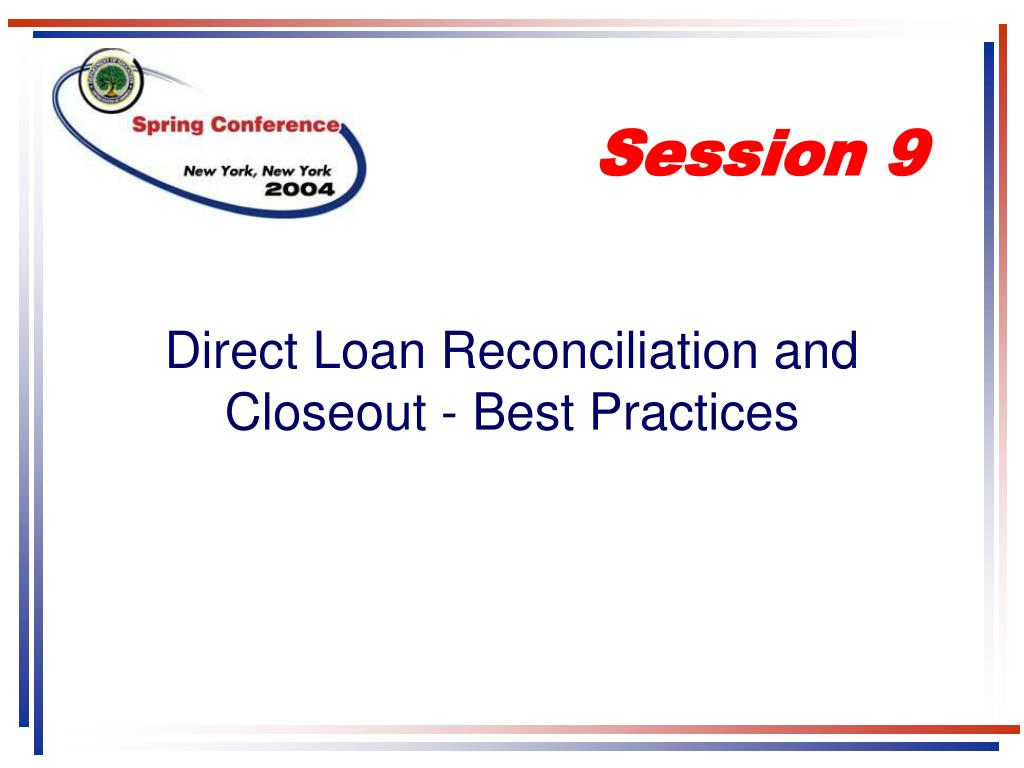 direct loan reconciliation and closeout best practices l.