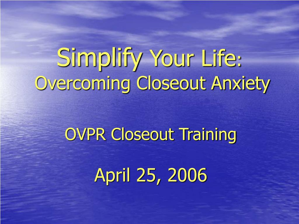 simplify your life overcoming closeout anxiety l.